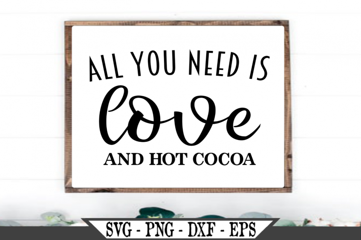 All You Need Is Love And Hot Cocoa SVG example image 1