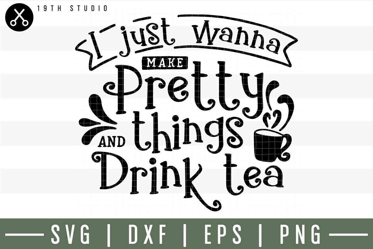I just wanna make pretty things and drink tea SVG| Tea SVG example image 1