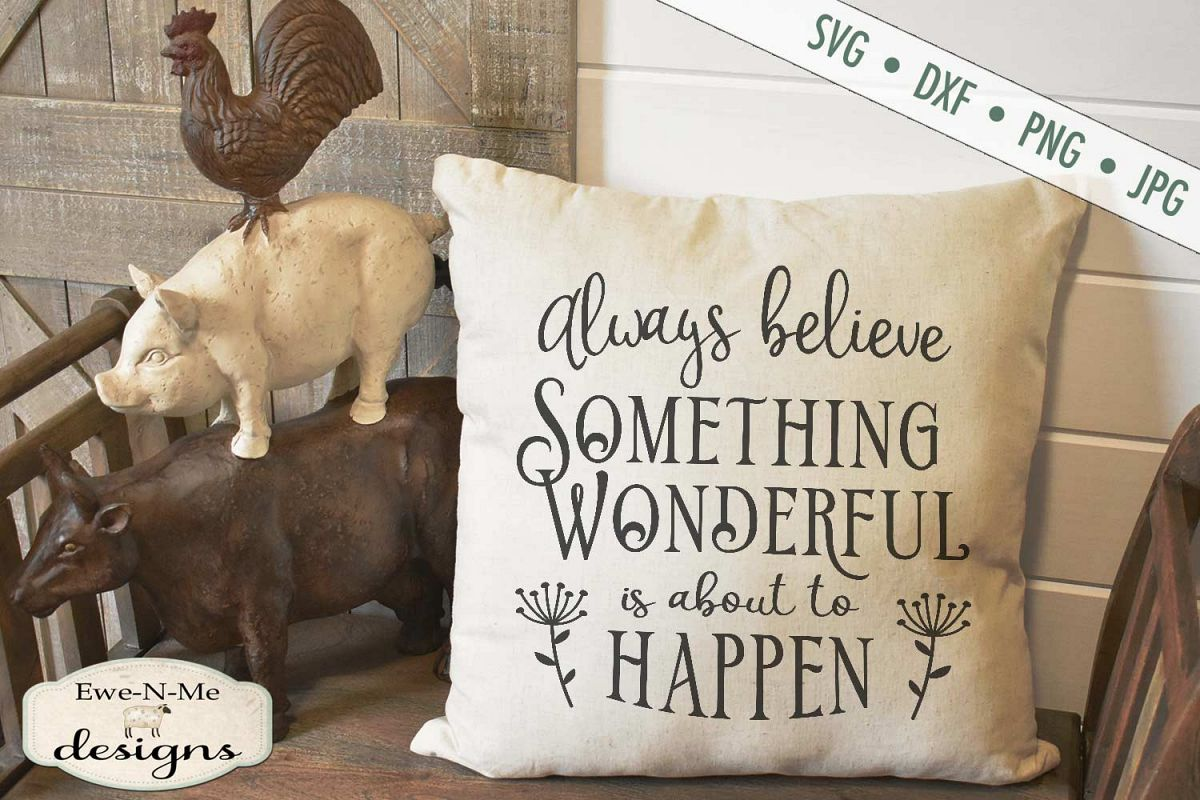 Always Believe Something Wonderful Is About to Happen SVG example image 1