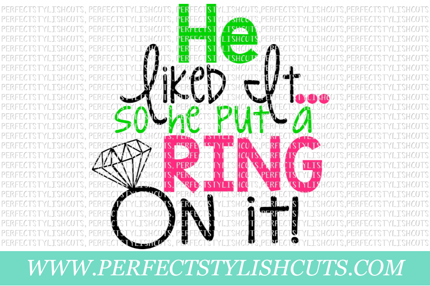 Wedding SVG - He Liked It So He Put A Ring On It SVG example image 1