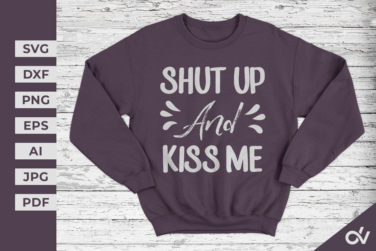 Shut Up And Kiss Me - Valentines SVG example image 1