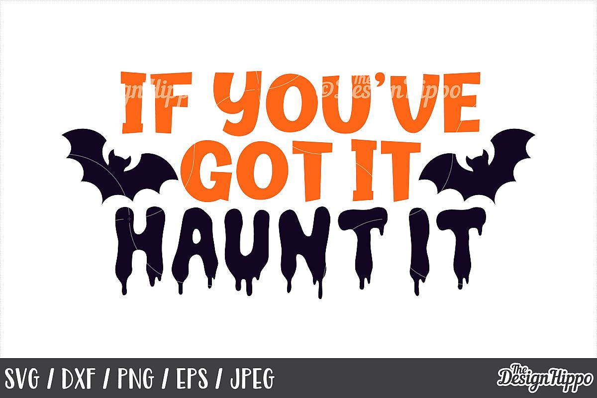 If you've got it haunt it SVG, Halloween, Bats, Scary, SVG example image 1