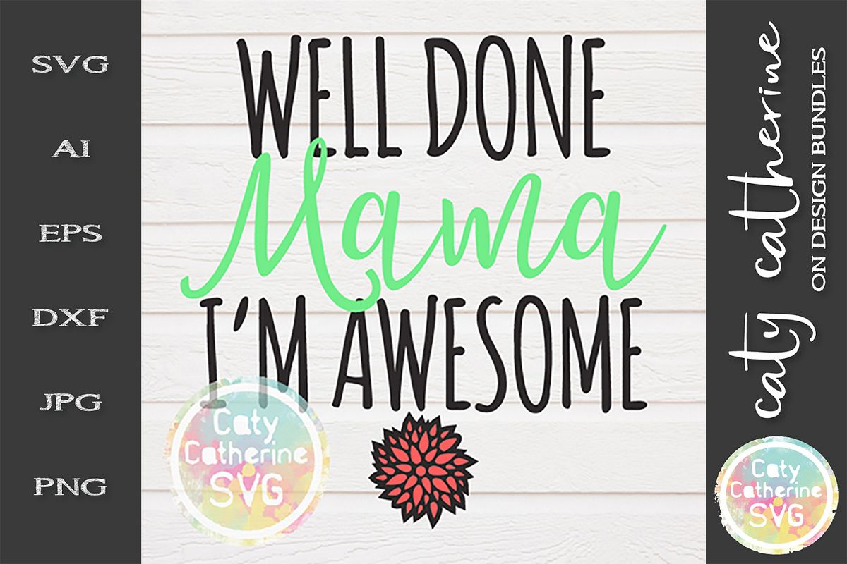 Well Done Mama I'm Awesome SVG Mother's Day example image 1