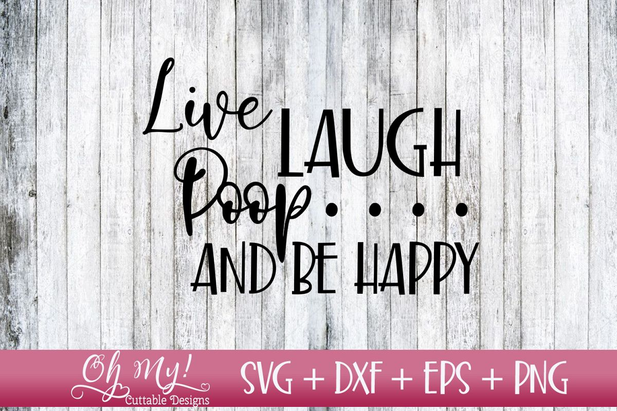 Live Laugh Poop and Be Happy Bathroom Sign - SVG DXF EPS PNG example image 1