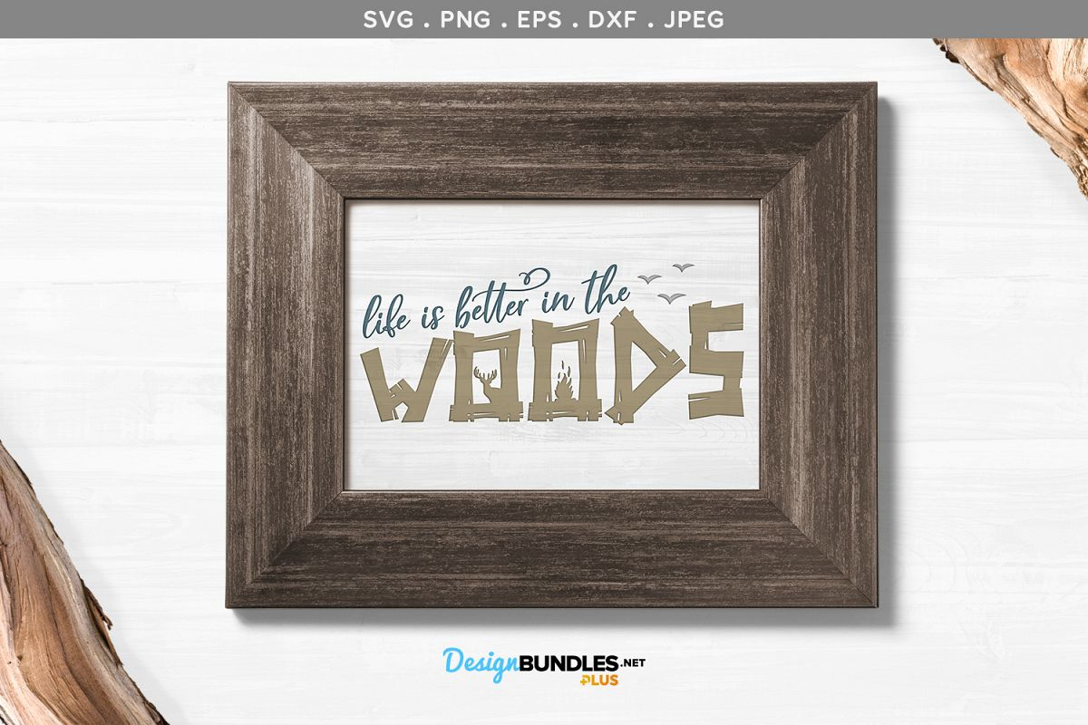 Life is Better in the Woods - svg & printable example image 1