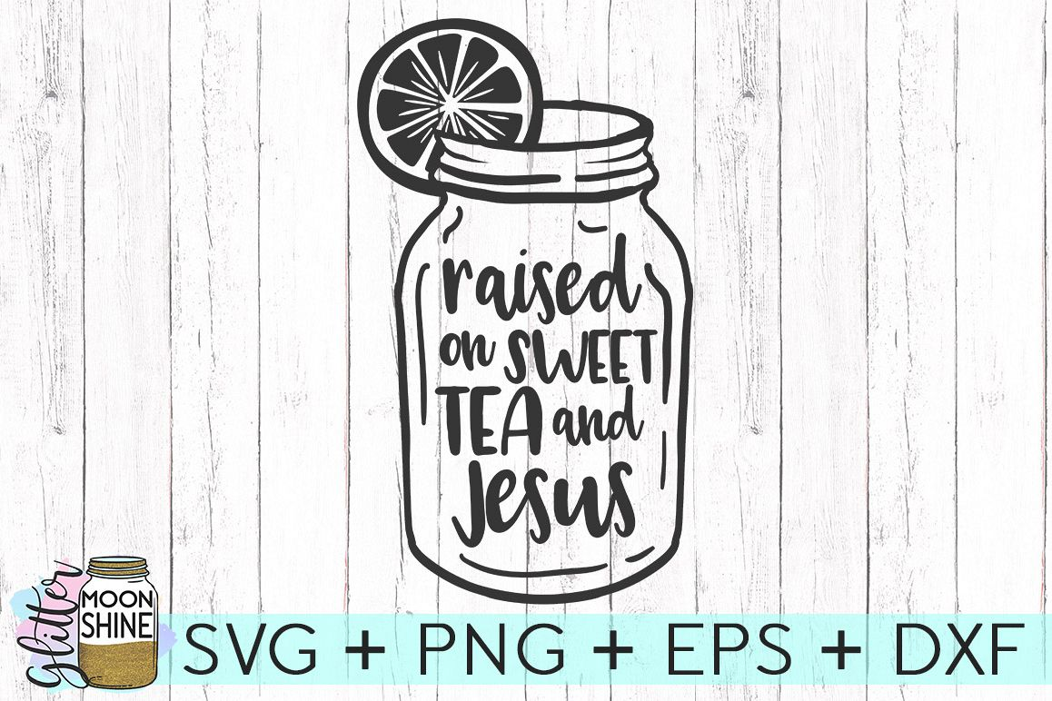 829900add Raised On Sweet Tea   Jesus SVG DXF PNG EPS Cutting Files example image 1