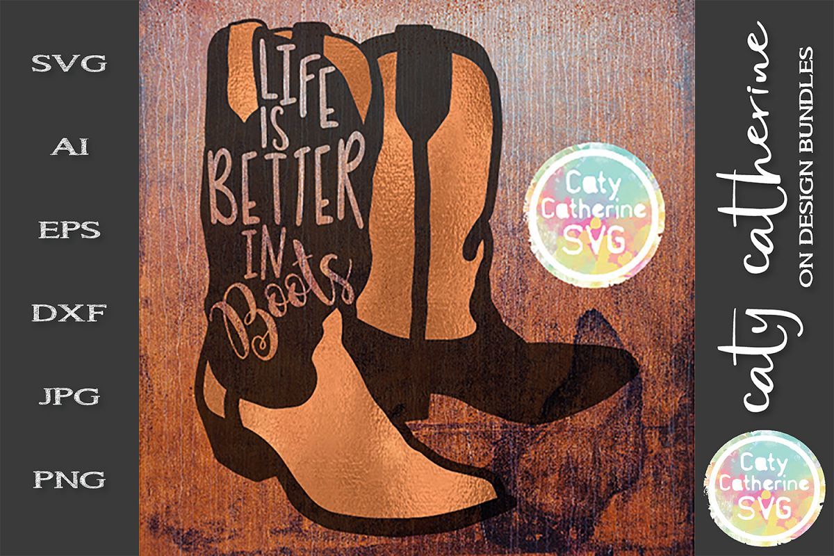Life Is Better In Boots SVG Cowboy Boot Cut File example image 1