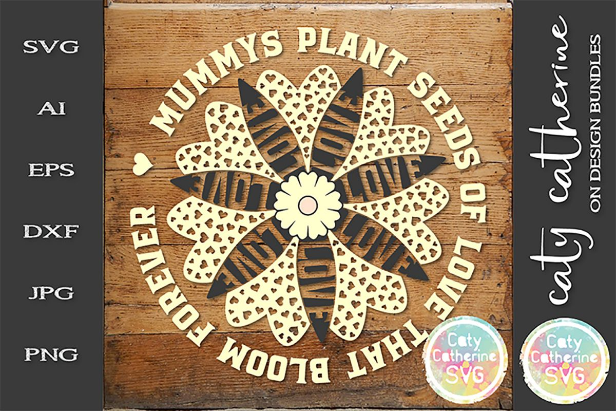 Mummys Plant Seeds Of Love That Bloom Forever SVG Cut example image 1