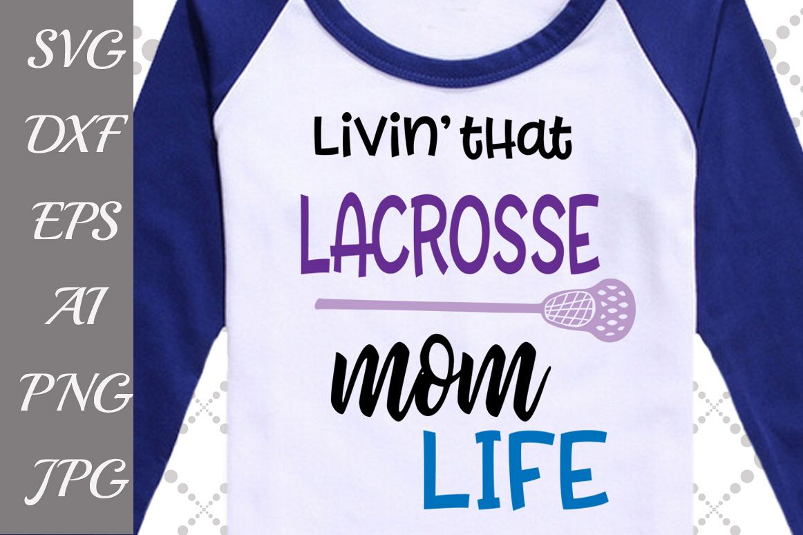 Livin' that Lacrosse Mom Life Svg example image 1