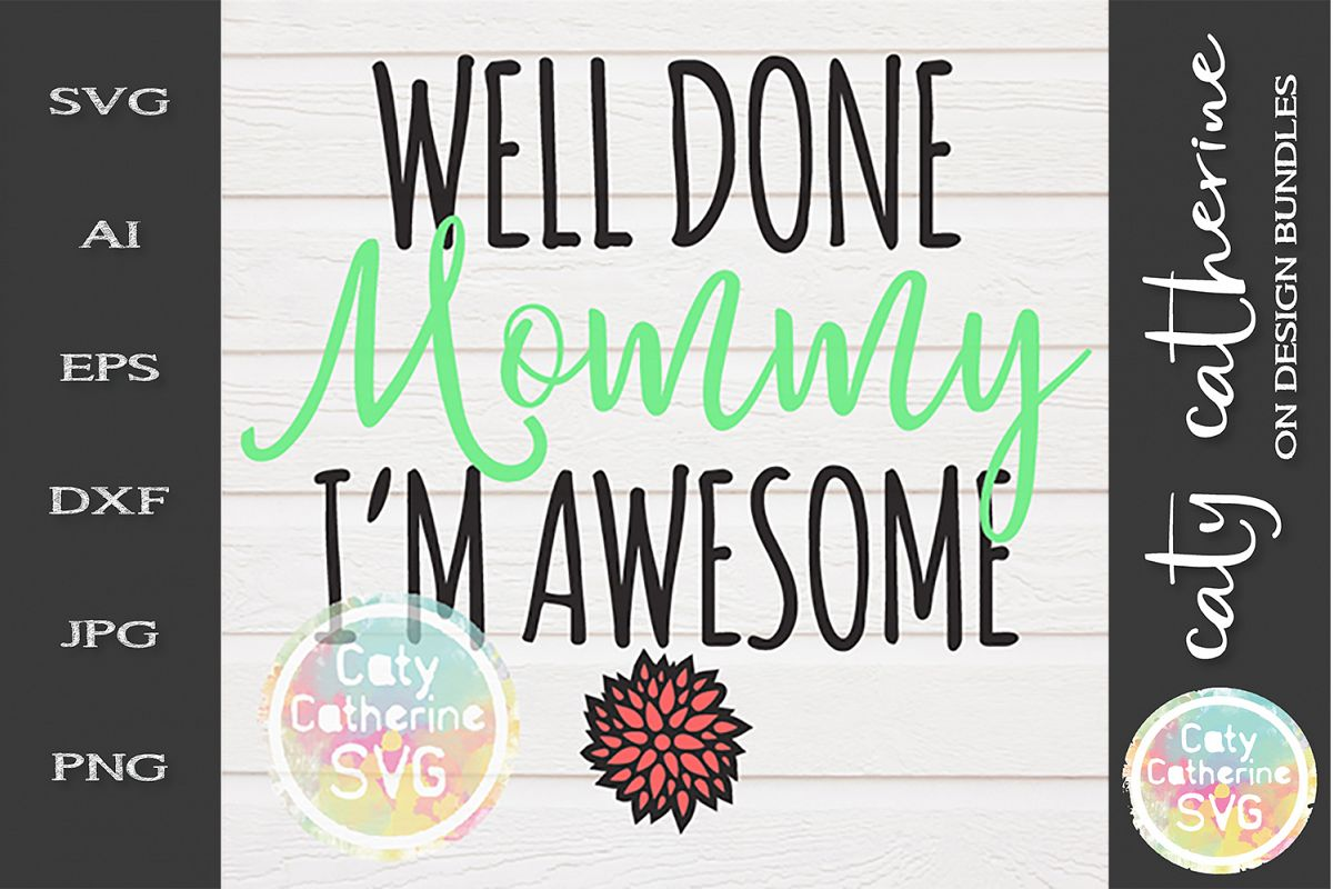 Well Done Mommy I'm Awesome SVG Mother's Day example image 1