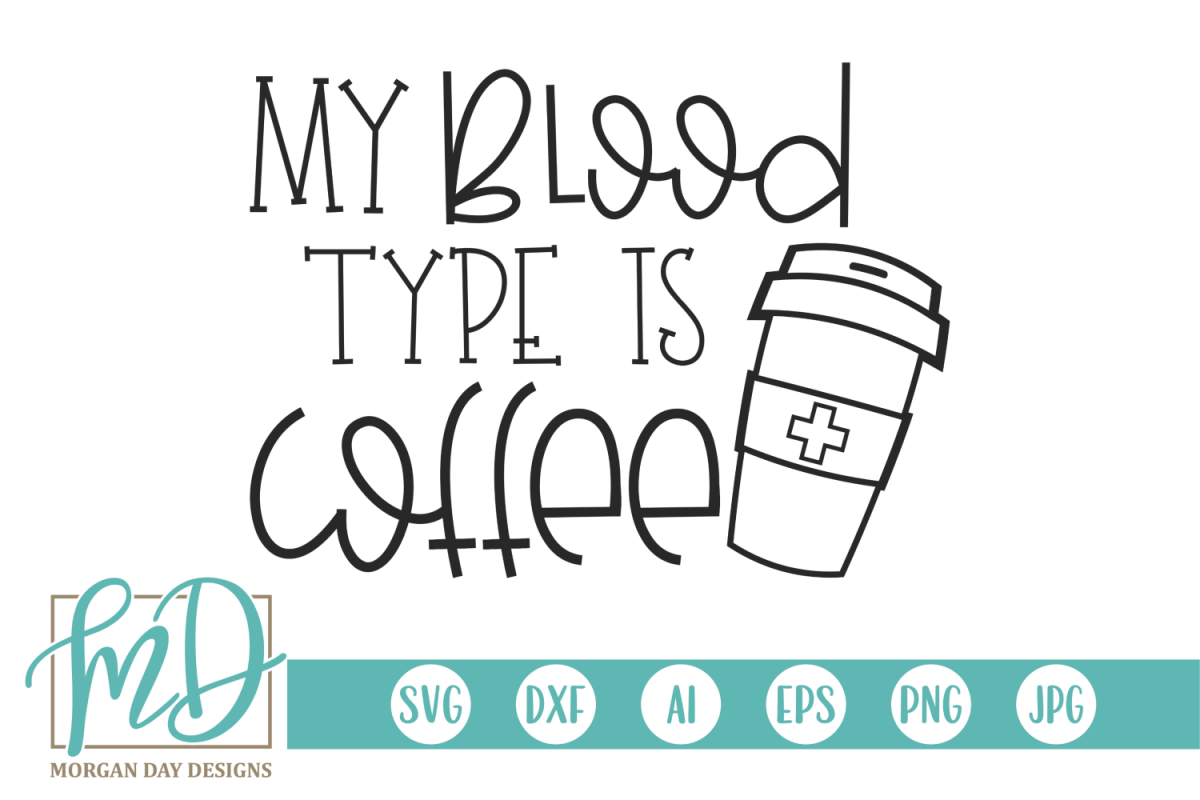 Coffee Saying - Funny Quote - My Blood Type Is Coffee SVG example image 1