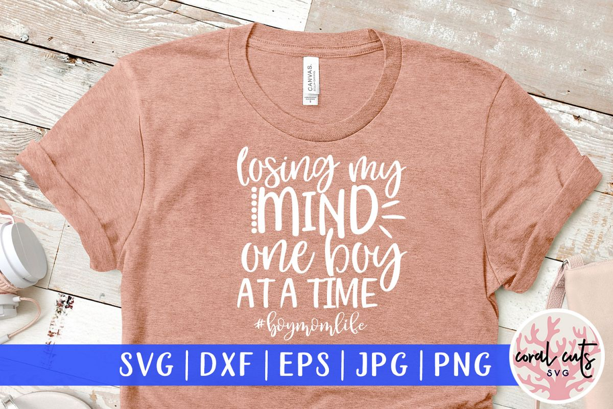 Losing my mind one boy at a time - Mother SVG EPS DXF PNG example image 1