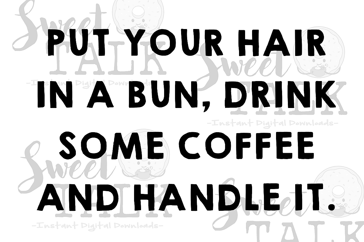 put your hair in a bun drink some coffee