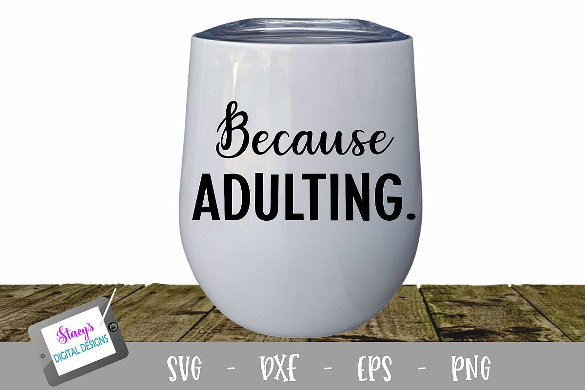 Because Adulting Wine Glass SVG example image 1