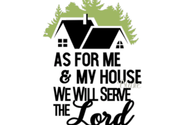 As For Me And My House We Will Serve The Lord Joshua 2415 Bible
