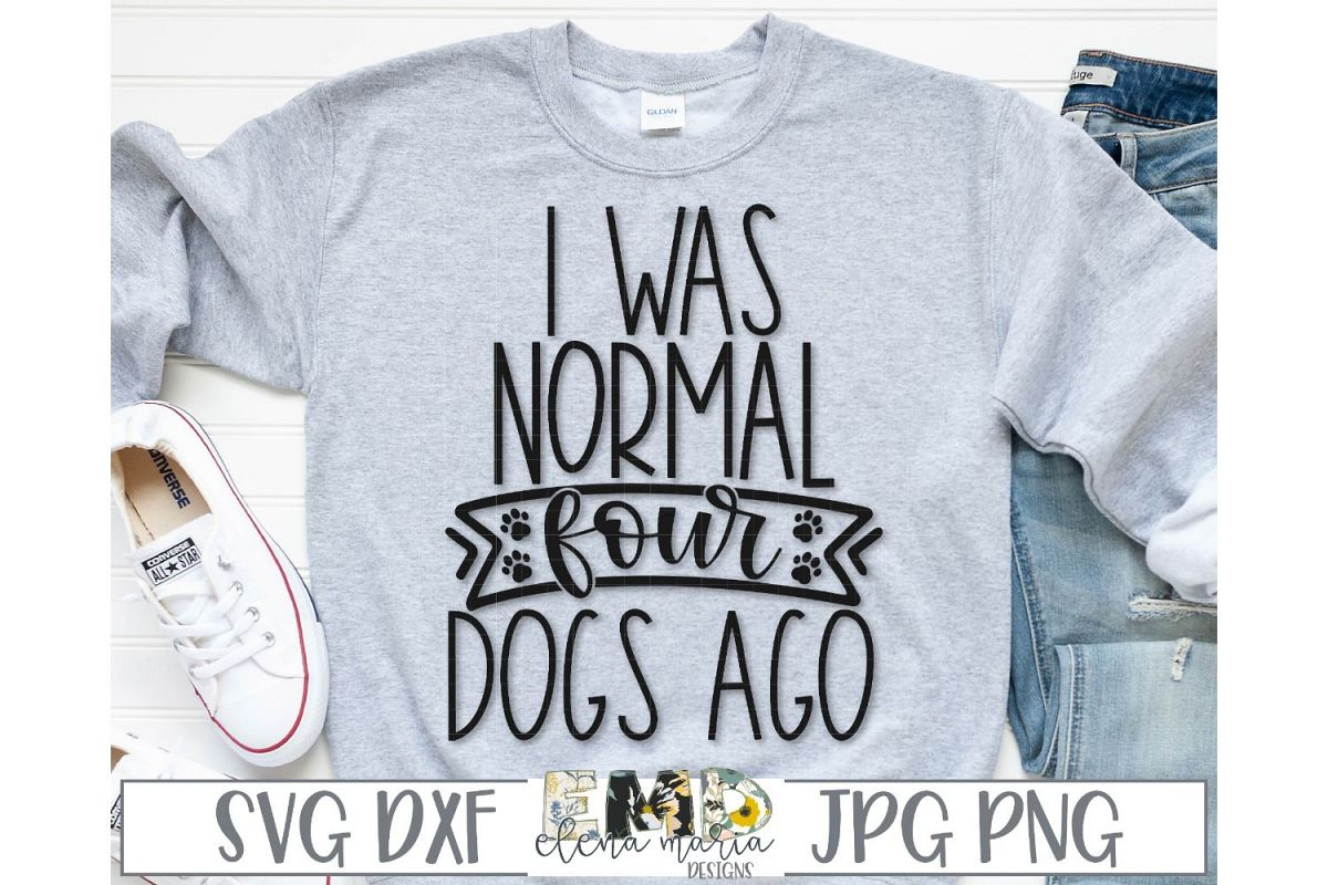 I Was Normal Four Dogs Ago Svg example image 1