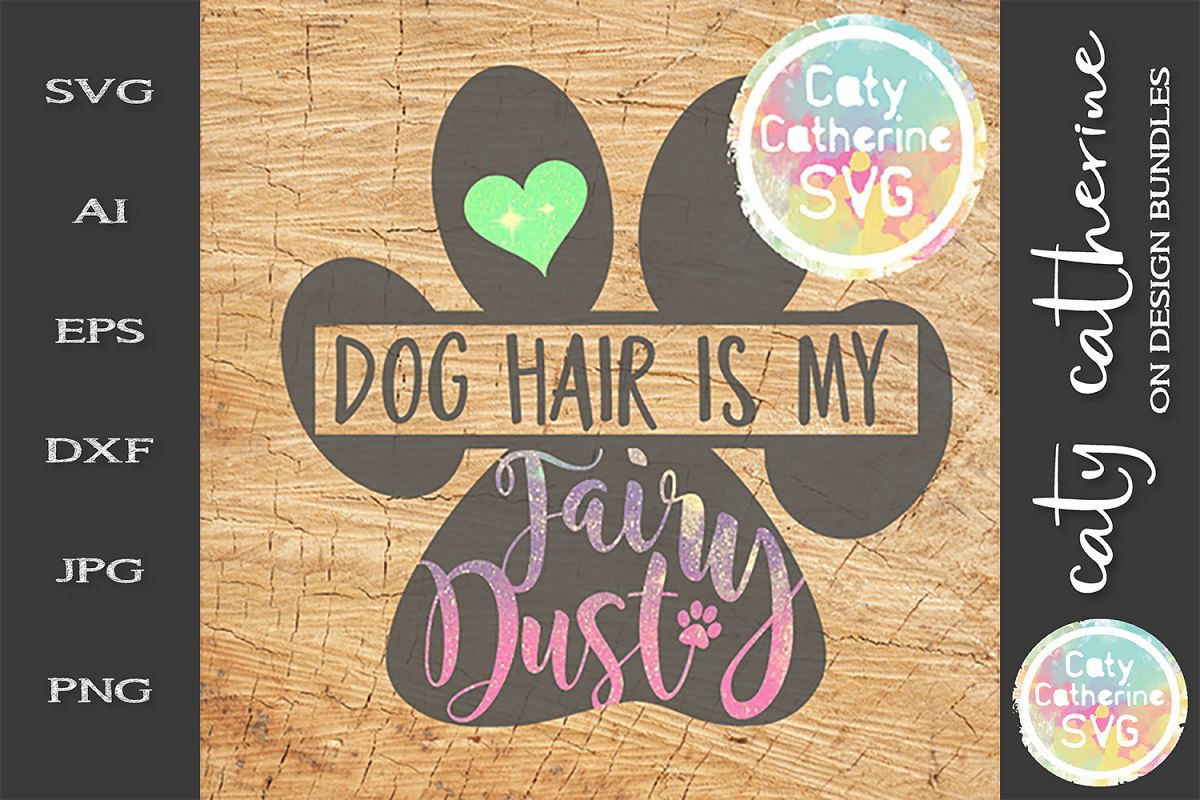 Dog Hair Is My Fairy Dust SVG Cut File Paw Print SVG example image 1