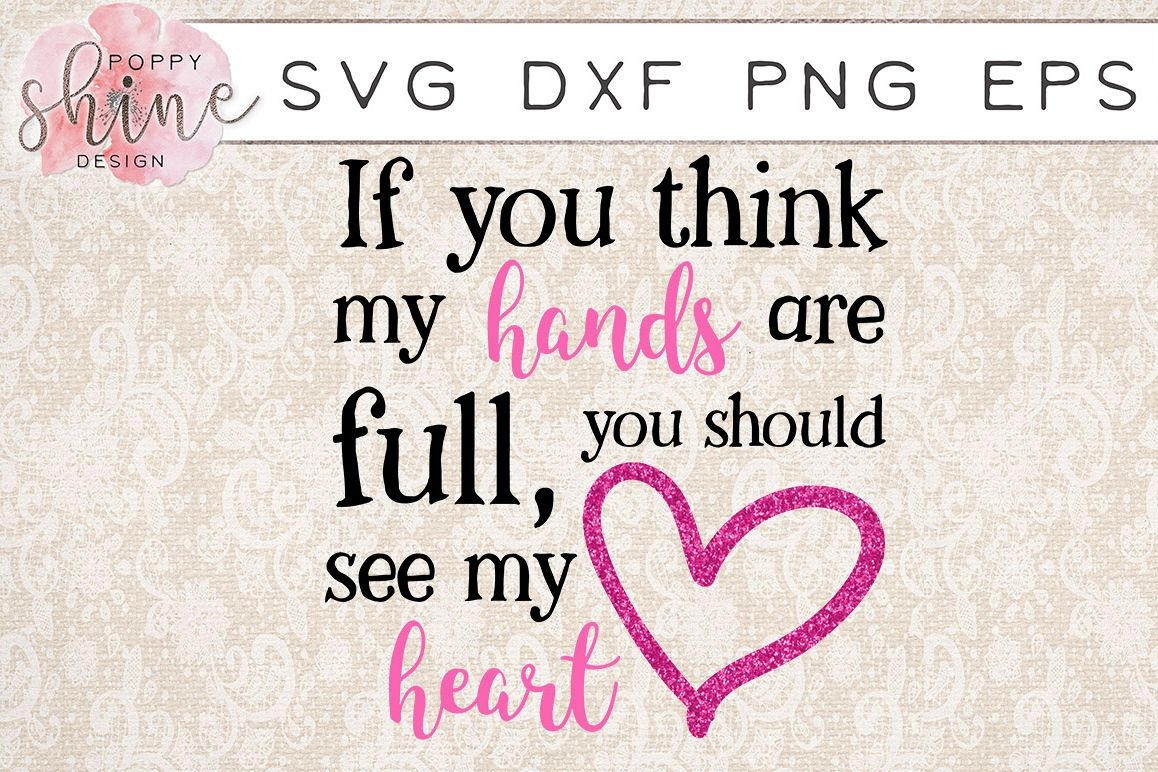 If You Think My Hands Are Full, You Should See My Heart SVG PNG EPS DXF Cutting Files example image 1