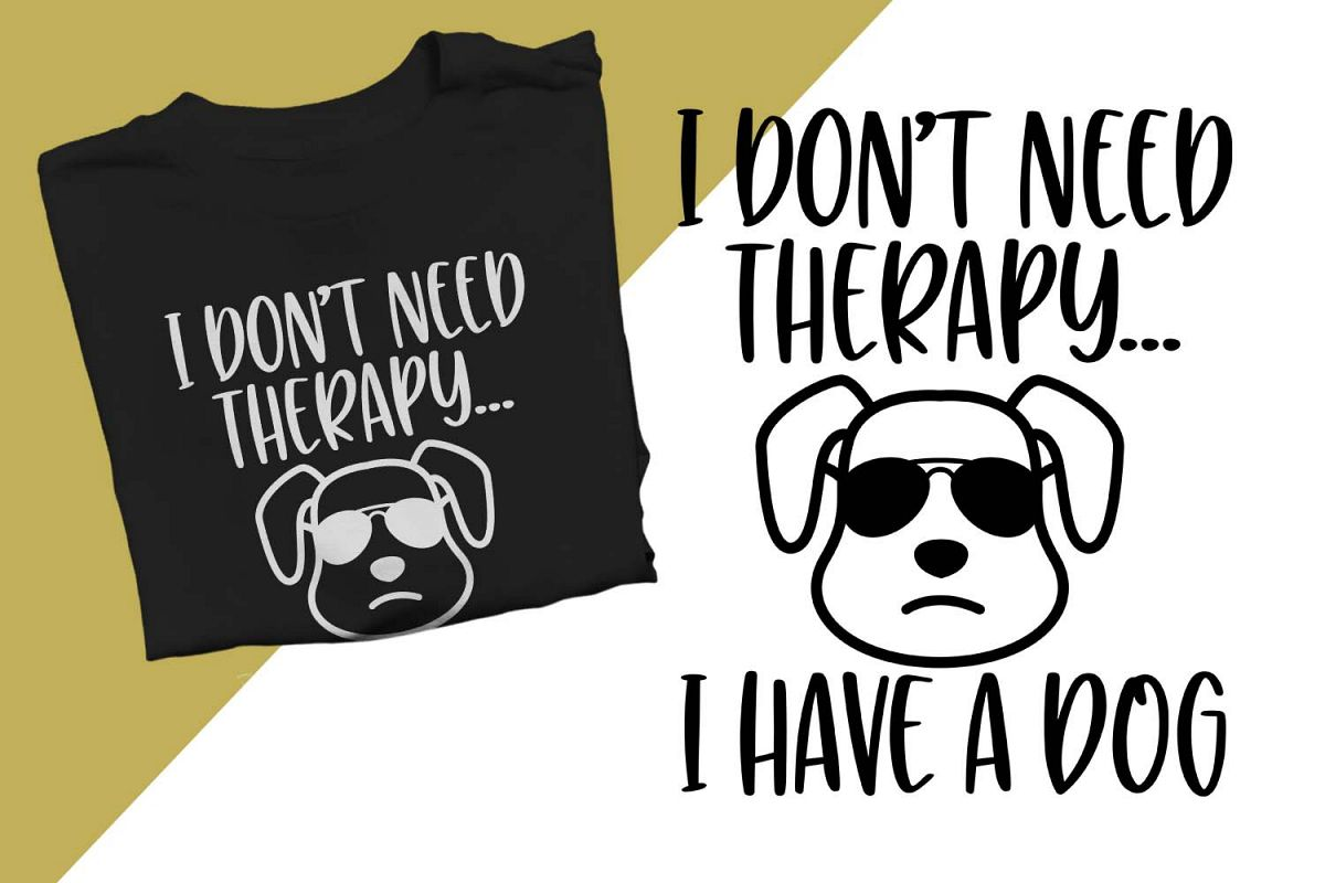 I don't need therapy I have a dog Printable example image 1
