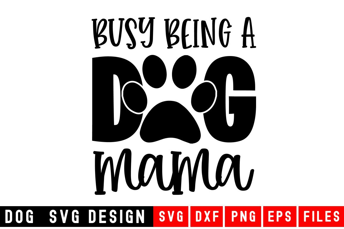 Dog svg Busy Being A Dog Mama SVG  Animal and pet SVG example image 1