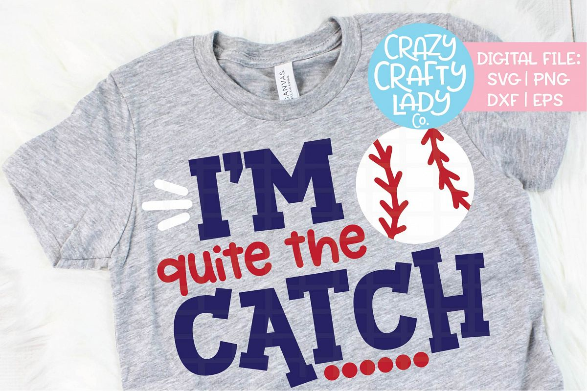 I'm Quite the Catch Baseball SVG DXF EPS PNG Cut File example image 1