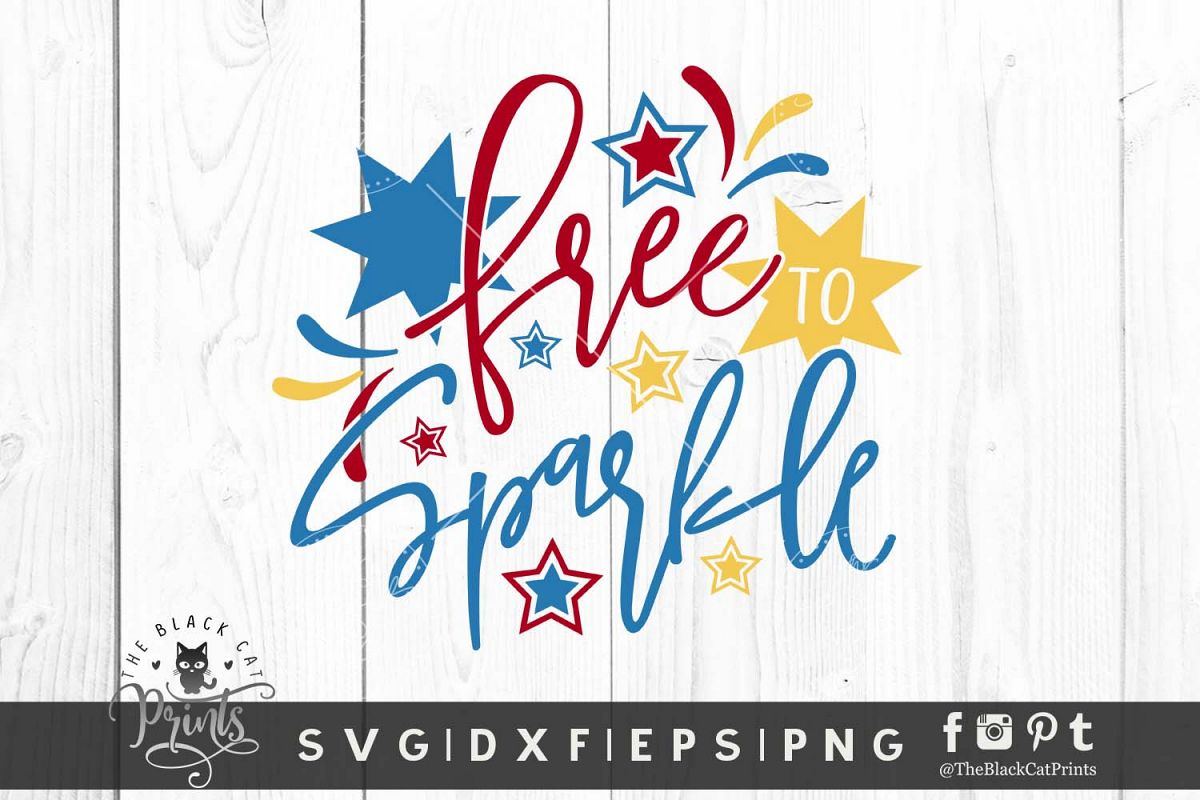 Free To Sparkle SVG DXF EPS PNG Funny 4th Of July cut files