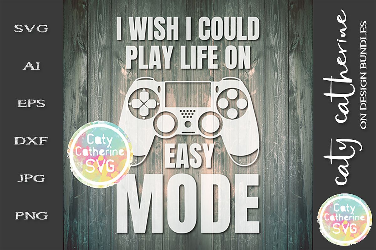 I Wish I Could Play Life On Easy Mode SVG Cut File example image 1