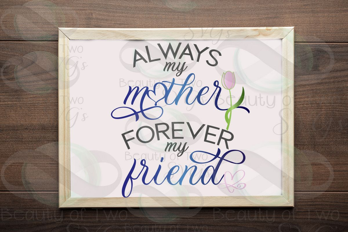 Mothers Day svg, My mother forever my friend svg, Mom svg example image 1