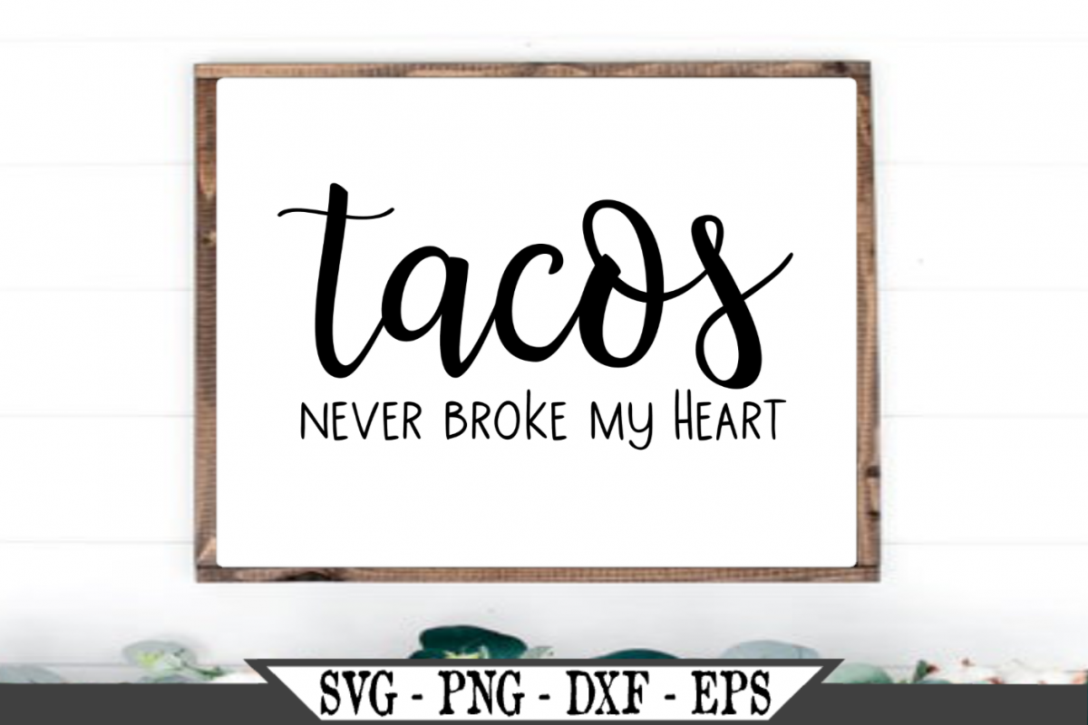 Tacos Never Broke My Heart SVG example image 1