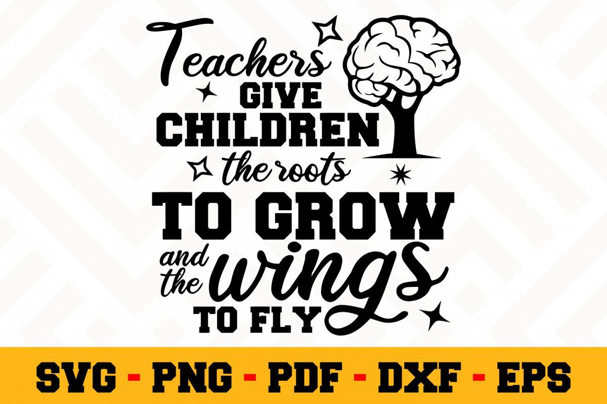 Teachers Give Children The Roots To Grow Teacher Svg