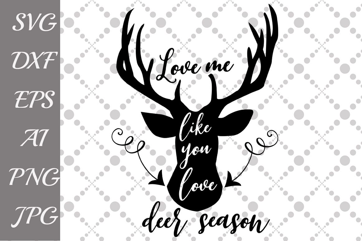 Download Love Me Like You Love Deer Season Svg