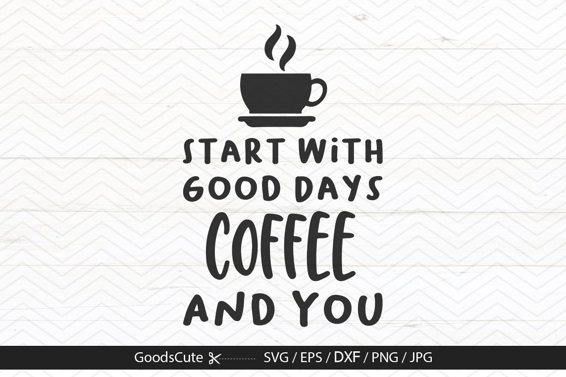 Good Days Start With Coffee And You - SVG DXF JP example image 1