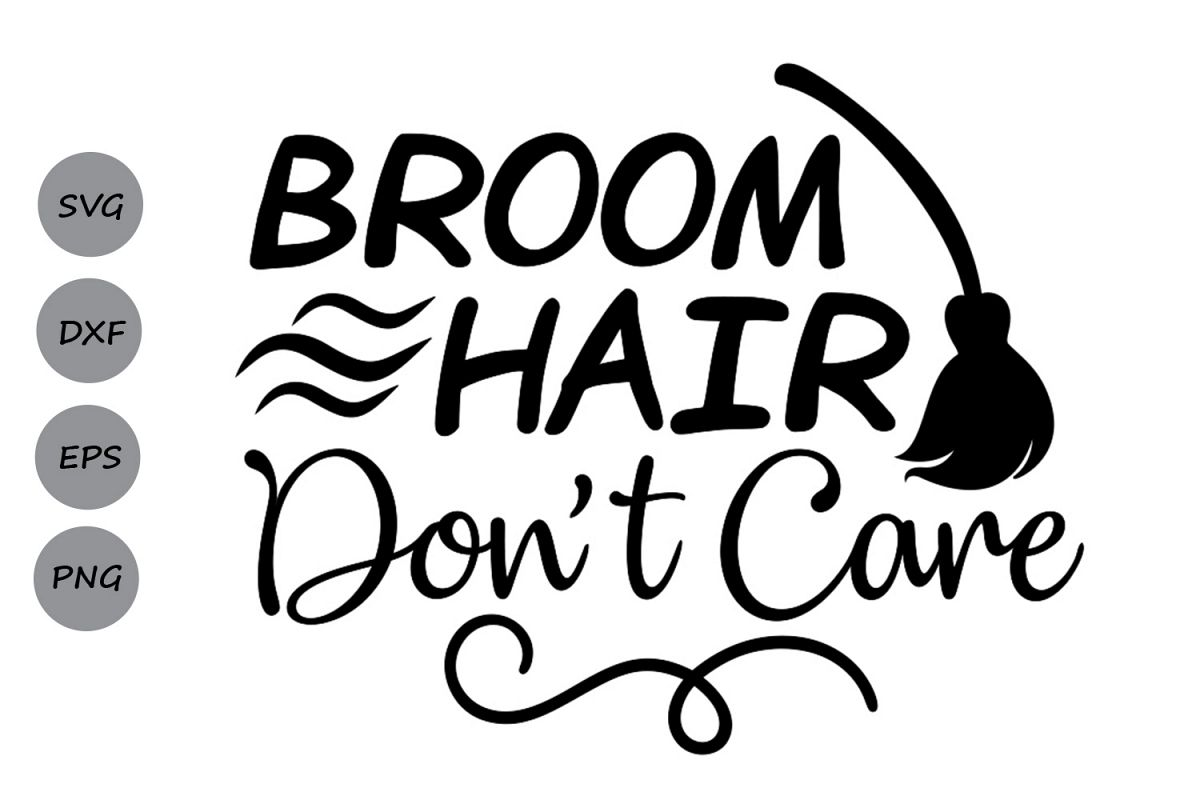 Broom Hair Don T Care Svg Halloween Svg Witch Svg Broom
