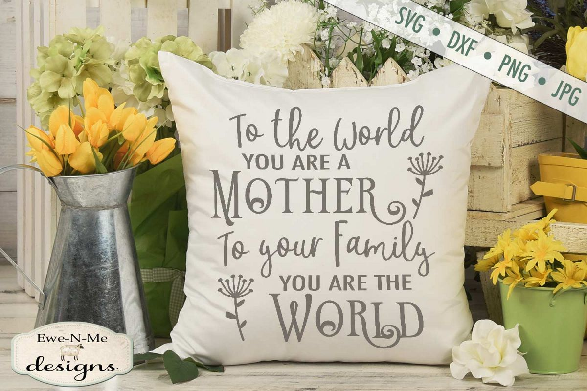 To The World You Are A Mother - Mother's Day - SVG DXF Files example image 1