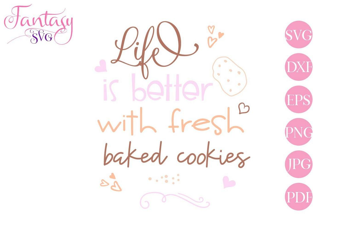 Life is better with fresh baked cookies - svg cut file example image 1