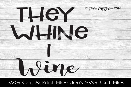 They Whine I Wine SVG Cut File example image 1