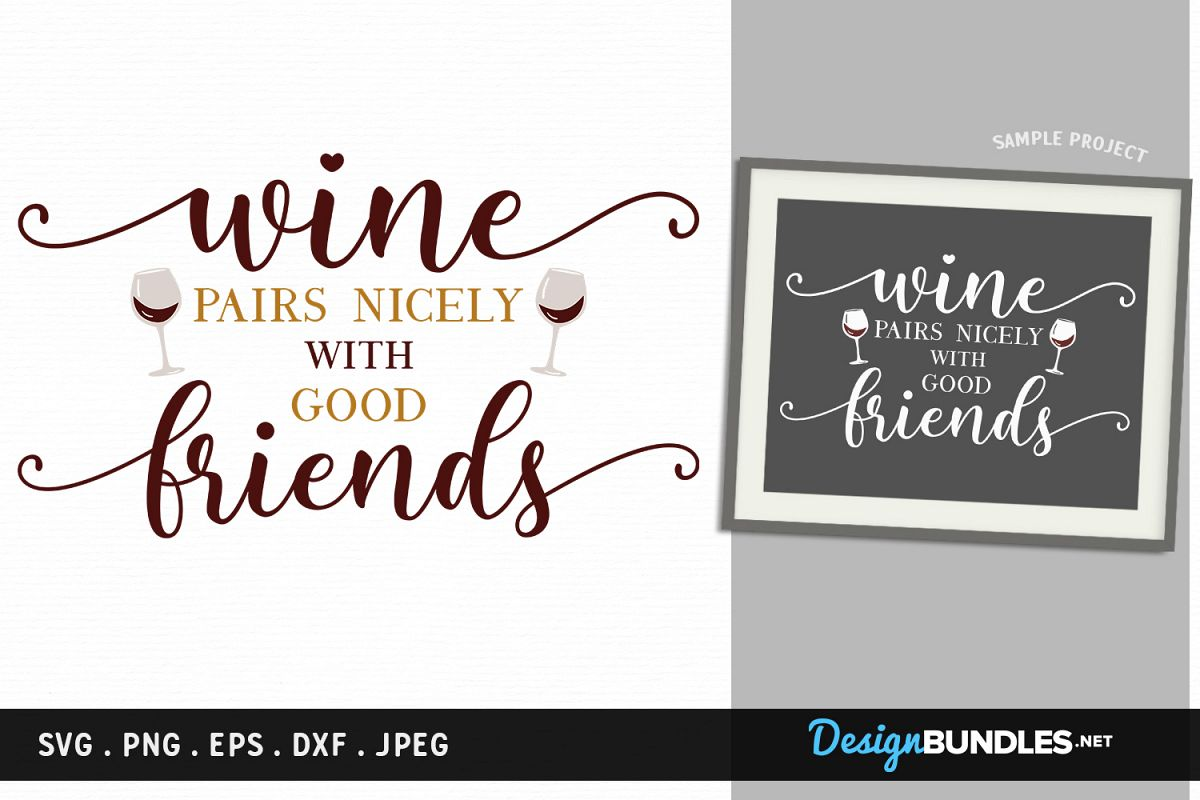 Wine pairs nicely with good friends - svg, printable example image 1