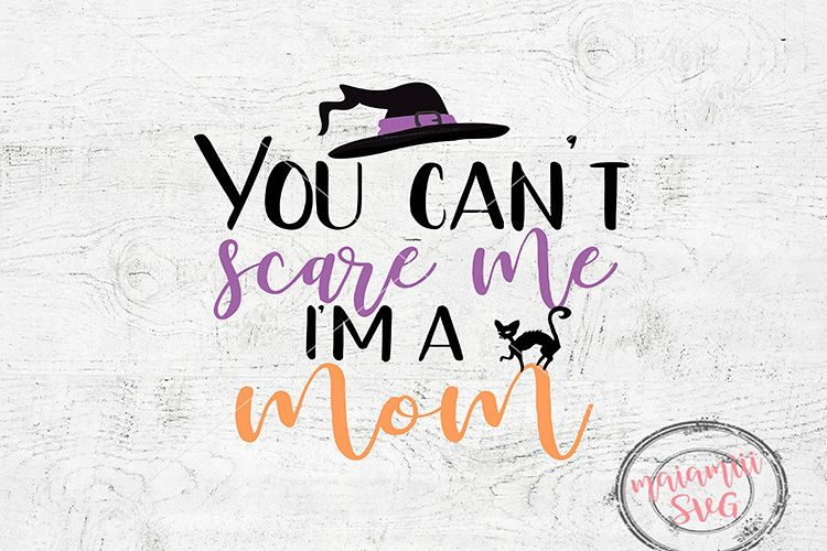Halloween Mom Svg File, You Can't Scare Me I'm A Mom Svg example image 1