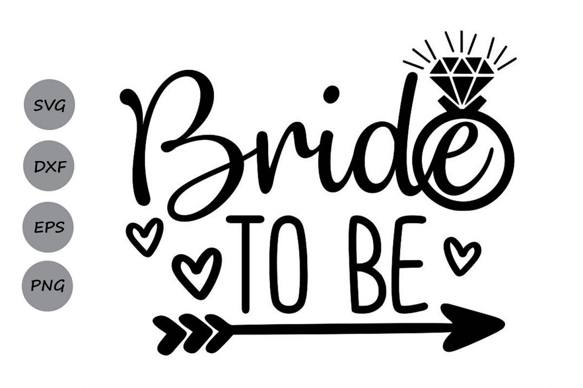 Bride To Be Svg, Wedding Svg, Bride Svg, Engagement Svg.