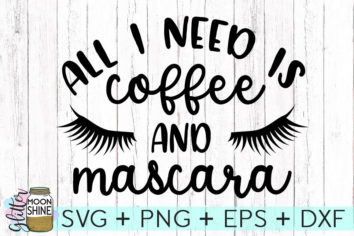 All I Need Is Coffee And Mascara SVG DXF PNG EPS Cutting Files example image 1