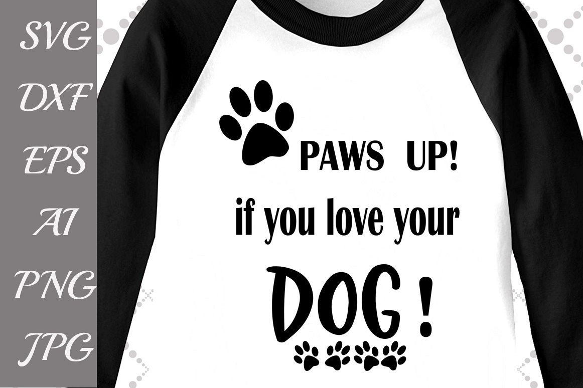 Paws up if you love your Dog Svg example image 1