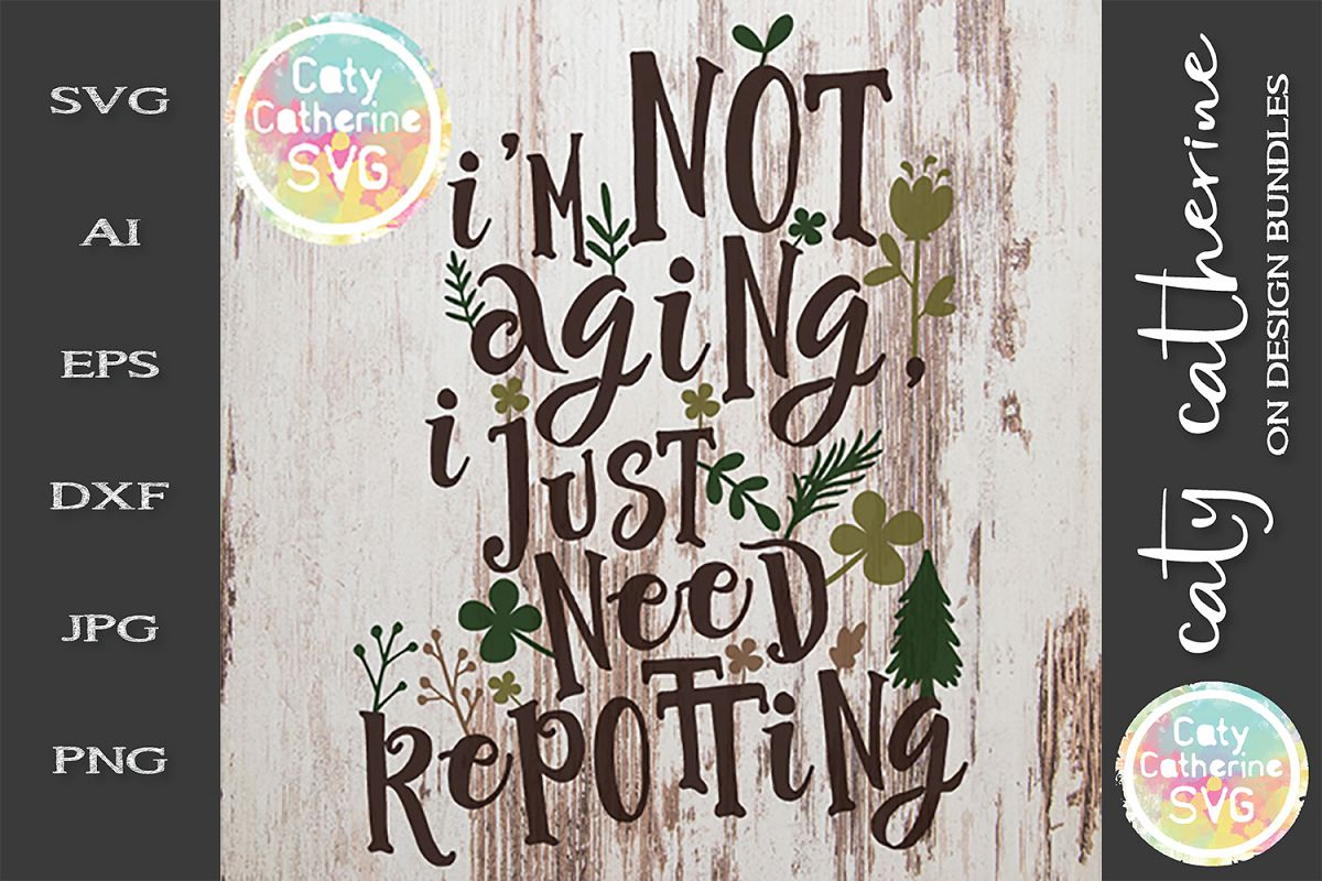 I'm Not Aging, I Just Need Repotting SVG Cut File example image 1