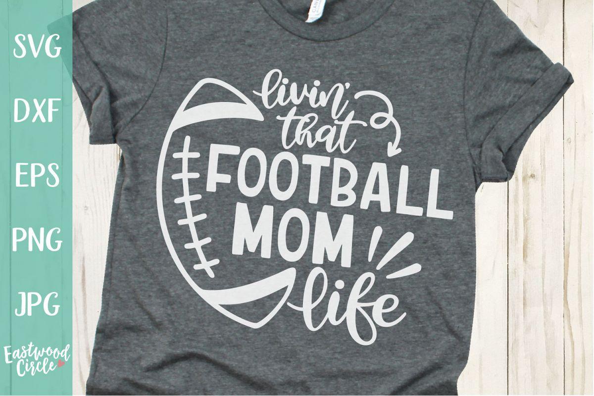 Livin' That Football Mom Life - Football SVG File example image 1