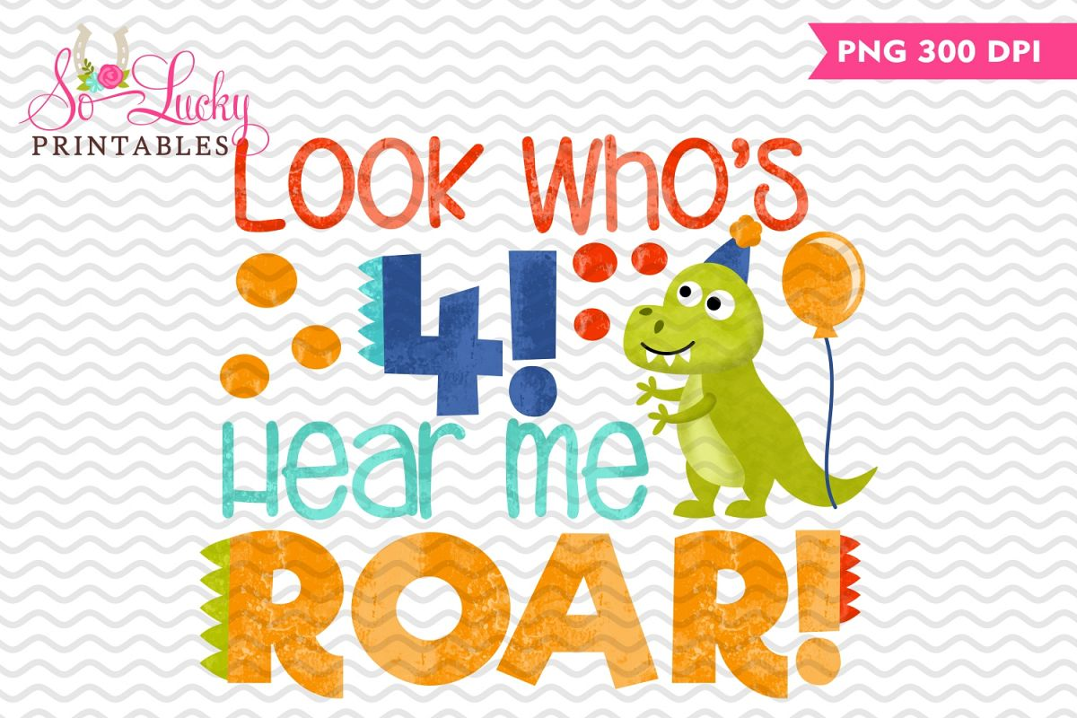 Look who's 4, hear me roar birthday sublimation design example image 1