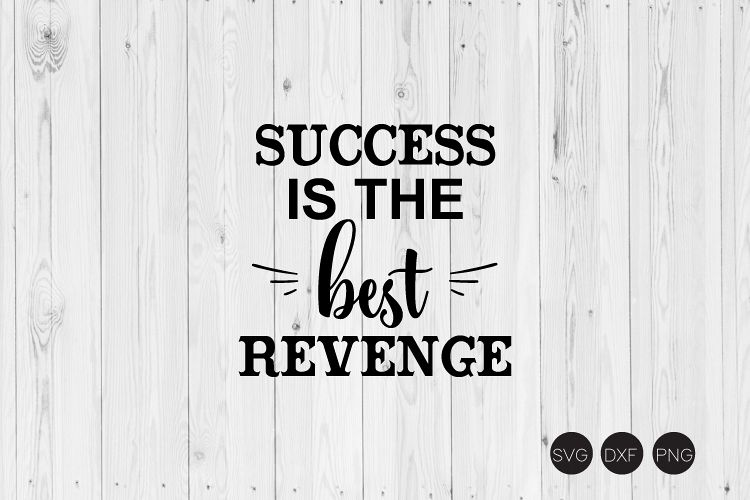 Success Is The Best Revenge SVG