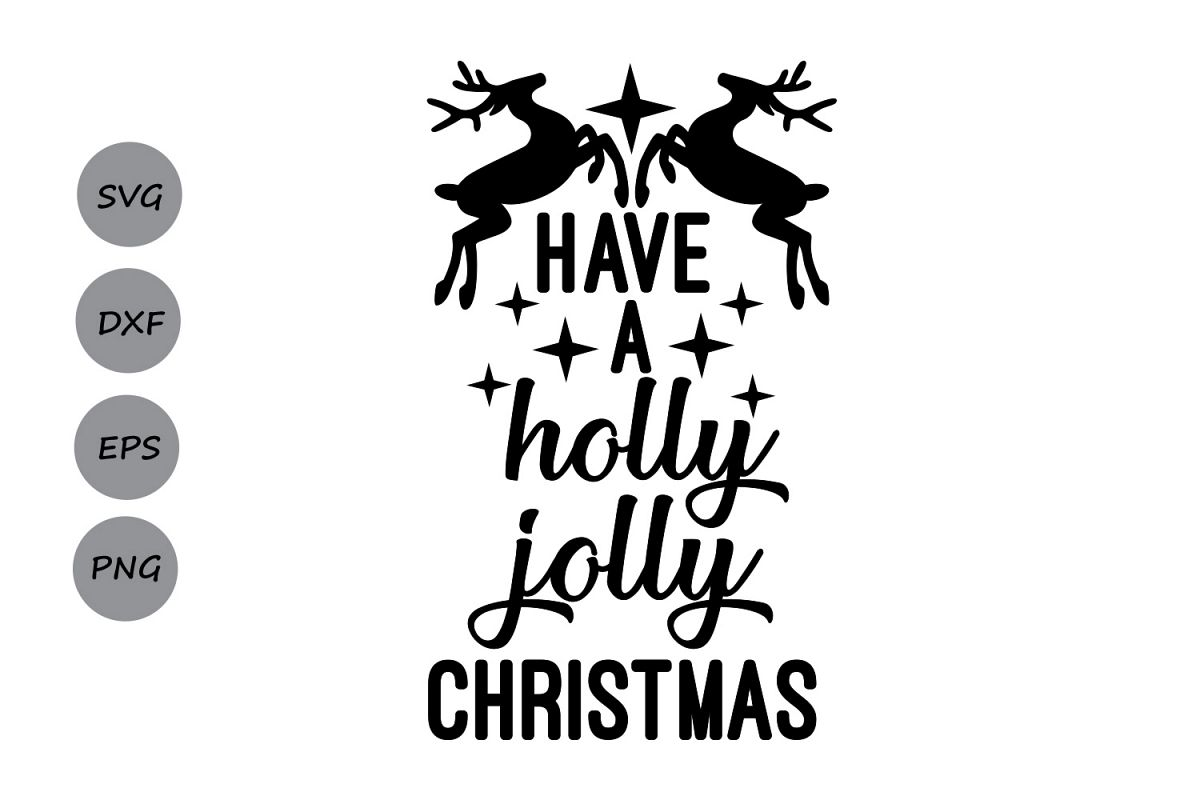Christmas Silhouette.Have A Holly Jolly Christmas Svg Christmas Svg Antler Svg Holidays Svg Merry Christmas Silhouette Cricut Files Svg Dxf Eps Png