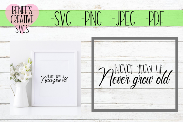 Never grow up, Never grow old | Saying | SVG Cutting File example image 1