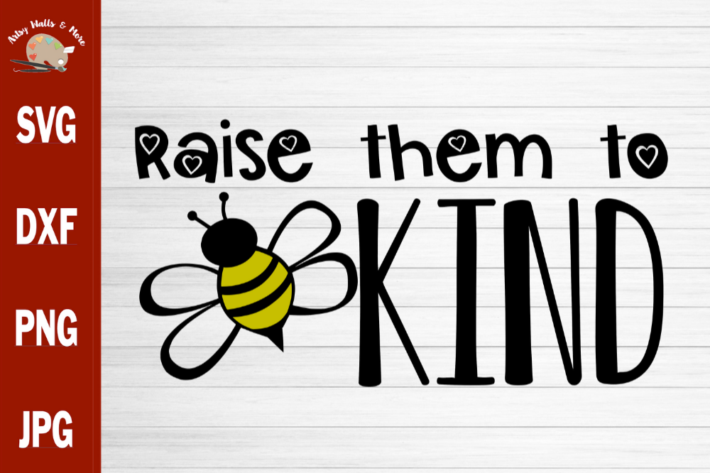 Raise Them To Bee Kind svg, bee shirt svg, be kind shirt svg example image 1