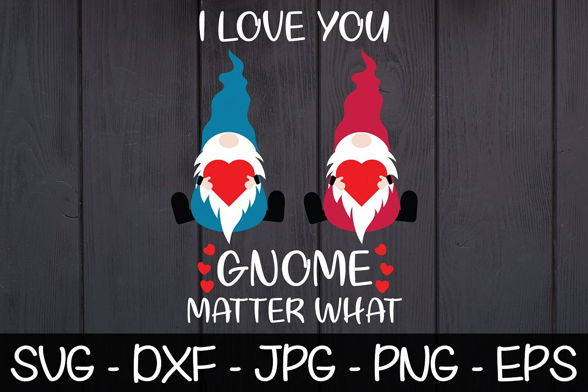 I Love You Gnome Matter What SVG EPS Valentine's Day Gnomes example image 1