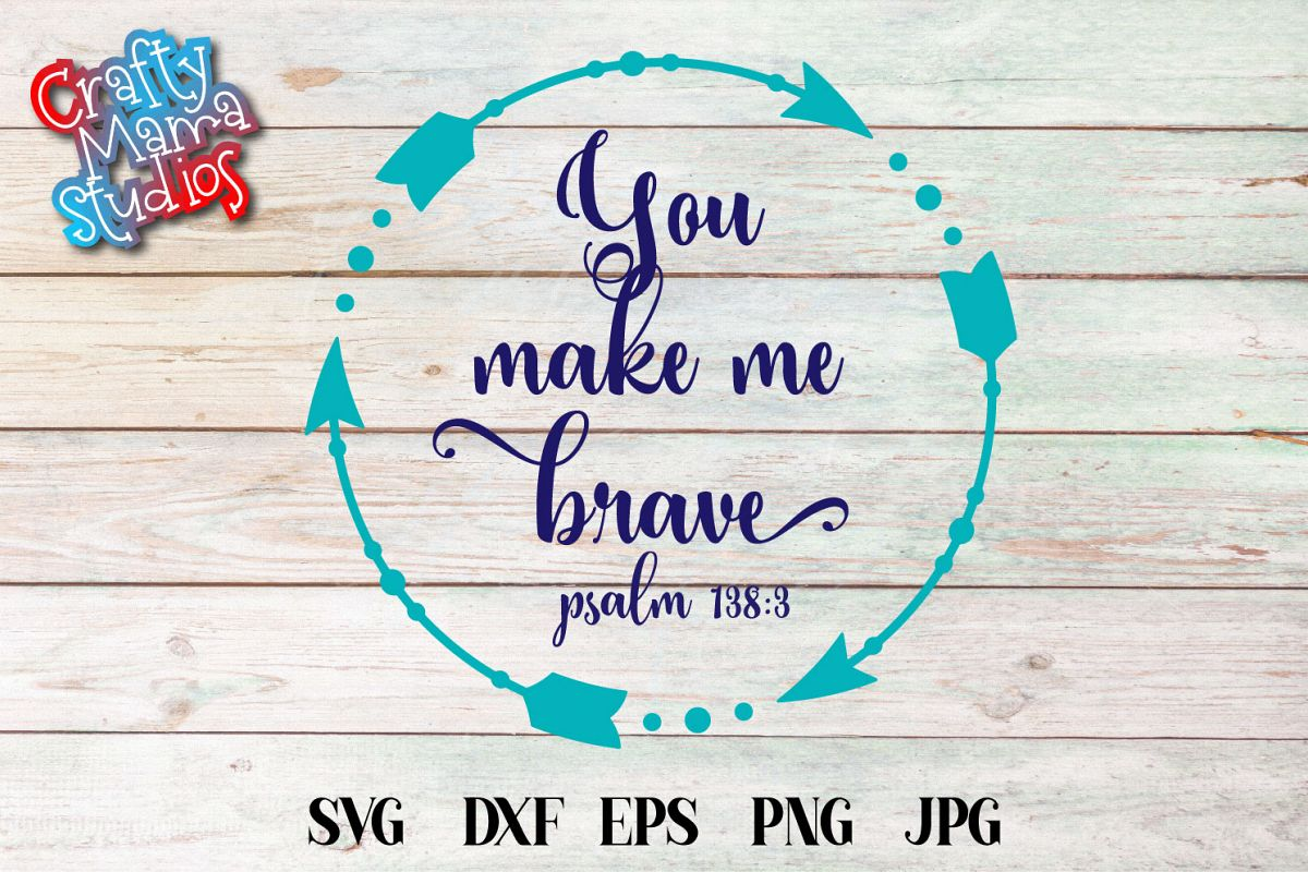 You Make Me Brave SVG, Courageous Sublimation,PNG example image 1